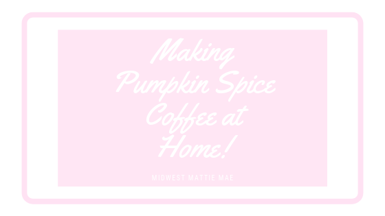 Making Pumpkin Spice Coffee at Home!
