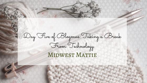 Day Five of Blogmas: Taking a Break FromTechnology.
