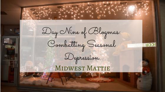 Day Nine of Blogmas: Combatting SeasonalDepression.