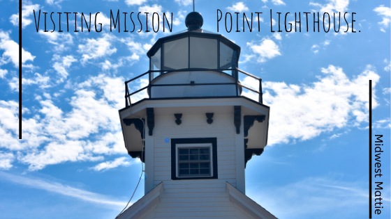 Visiting Mission Point Lighthouse.