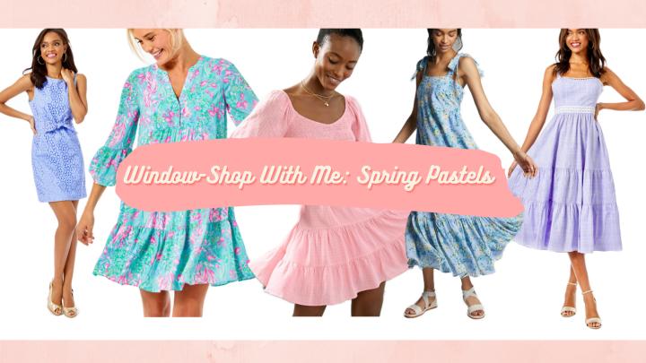 Window-Shop With Me: SpringPastels